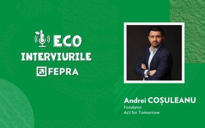 Eco-Interviurile FEPRA Andrei Cosuleanu – Fondator, Act for Tomorrow