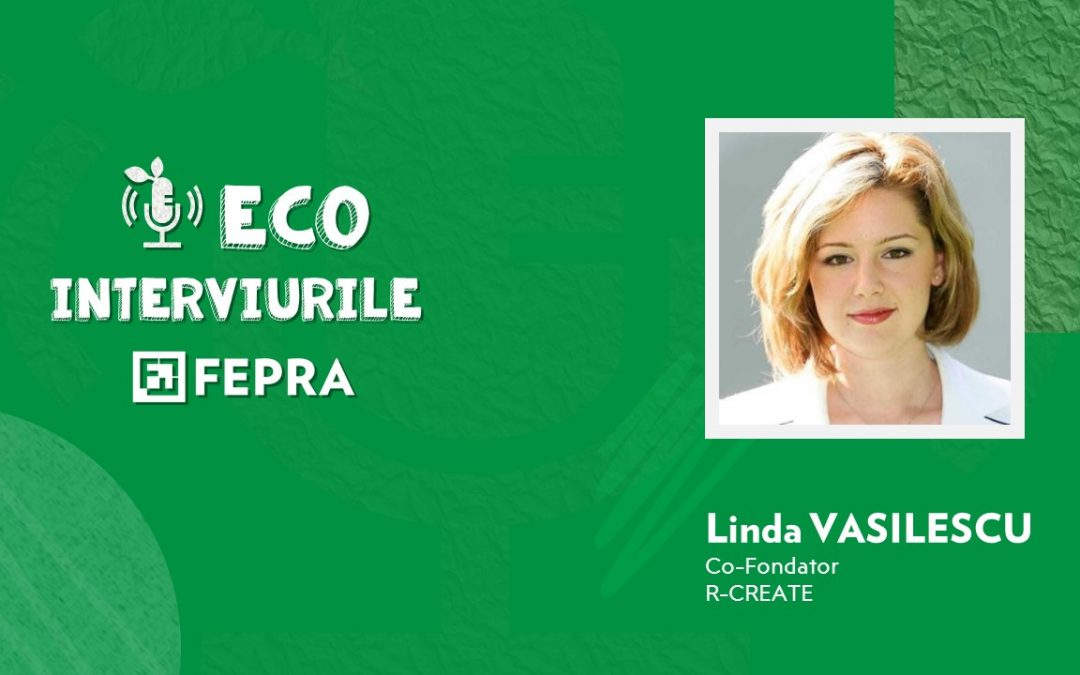 Eco-Interviurile FEPRA Linda Vasilescu, Co-Fondator R-CREATE