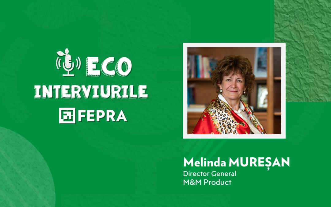 Eco-Interviurile FEPRA Melinda Mureșan – Director General, M&M Product