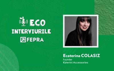 Eco-Interviurile FEPRA Ecaterina Colasiz – Founder, Katerini Accessories