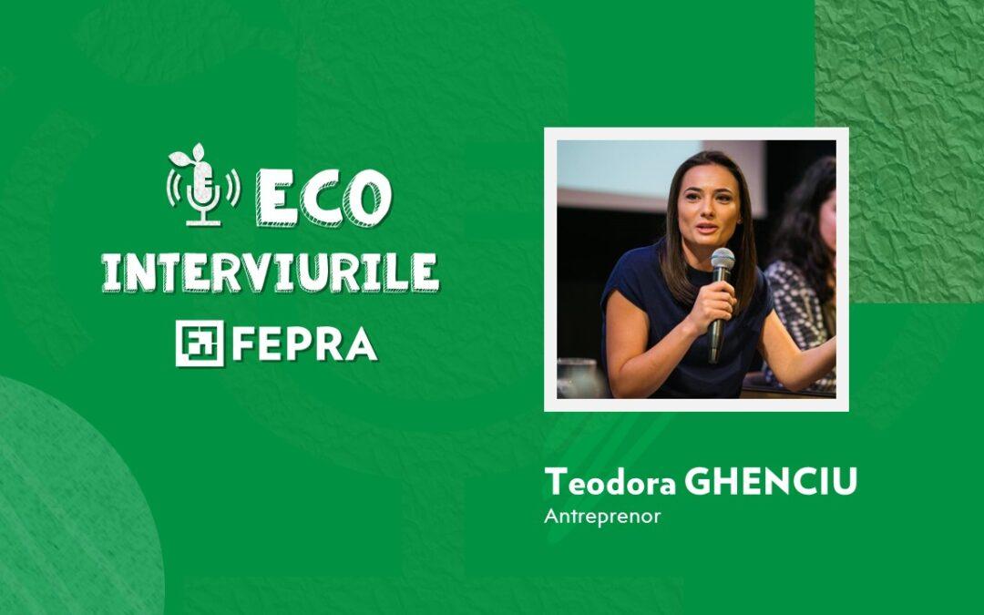 Eco-Interviurile FEPRA Teodora Ghenciu – Antreprenor